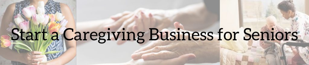 Start a caregiving business for seniors