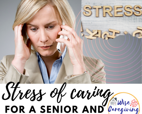 stress of caring for senior and what you can do